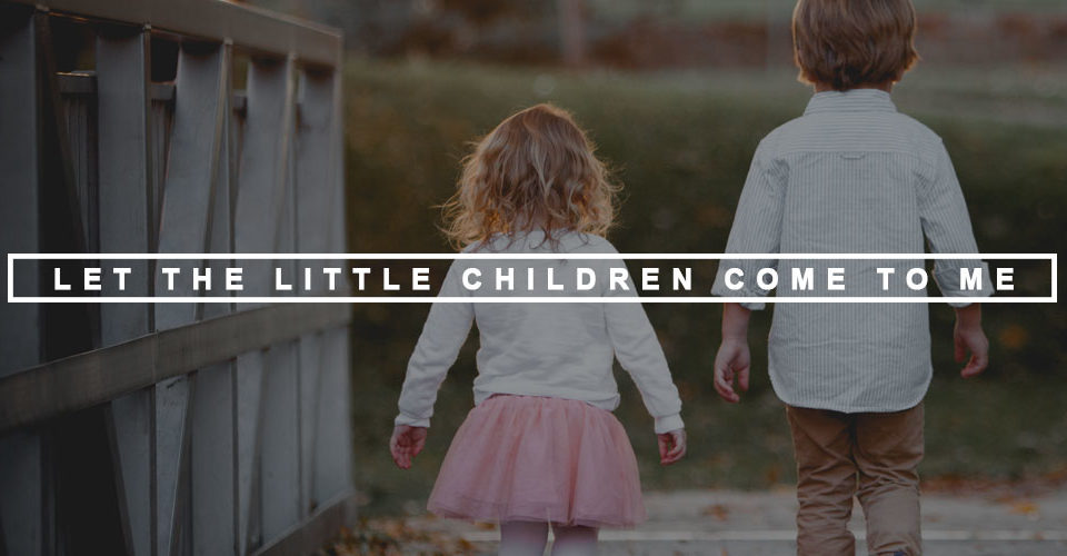 Let the Little Children Come to Me