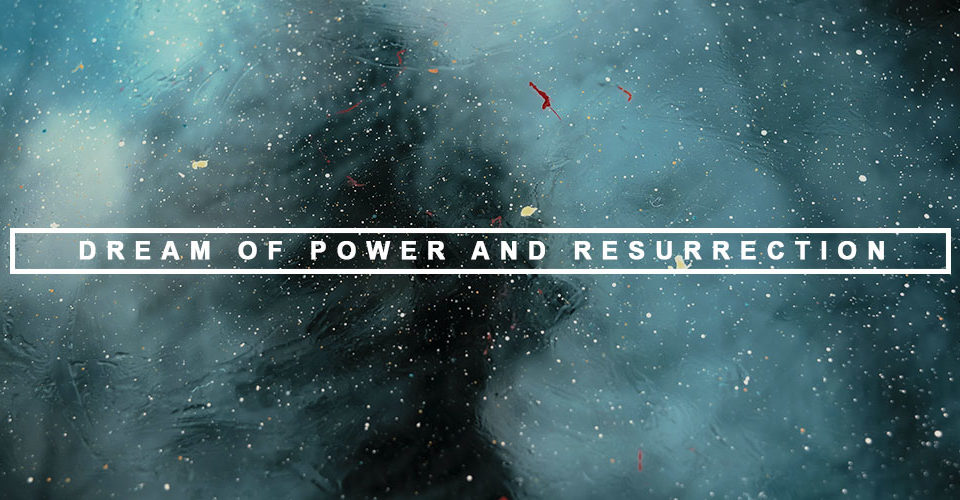 Dream of Power and Resurrection